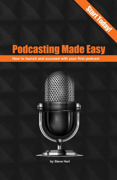 Podcasting Made Easy by Steve Hart